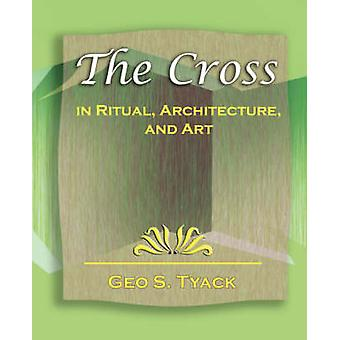 The Cross in Ritual Architecture and Art 1896 par Geo S. Tyack et S. Tyack
