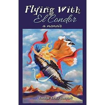 Flying with El Condor by Campbell & Carolyn Evans