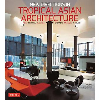 Nuevas direcciones en la arquitectura asiática tropical India Indonesia Malasia Singapur Sri Lanka Tailandia por Philip Goad & Anoma Pieris