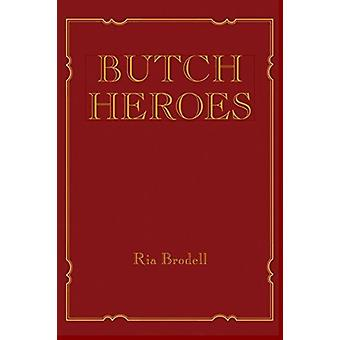 Butch Heroes by Ria Artist and Educator Brodell