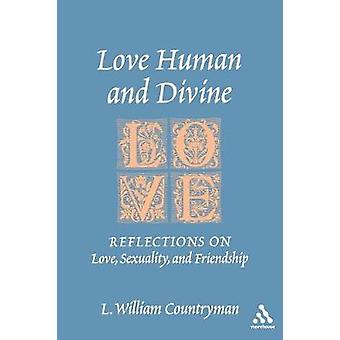 Love Human and Divine Reflections on Love Sexuality and Friendship by Countryman & L William