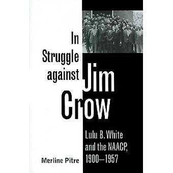 In Struggle Against Jim Crow Lulu B. White and the NAACP 19001957 von Pitre & Merline