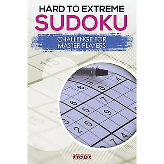 Hard to Extreme Sodoku Challenge for Master Players by Brain Jogging Puzzles