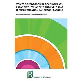 Voices of pedagogical development  Expanding enhancing and exploring higher education language learning by Jalkanen & Juha