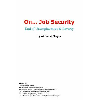 On. Job Security End of Unemployment and Poverty by Morgan & William & W