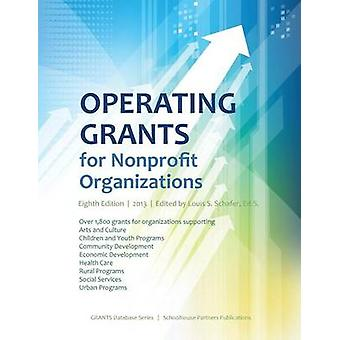 Operating Grants for Nonprofit Organizations 2013 by Schafer & Ed S. Louis S.