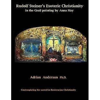 Rudolf Steiners Esoteric Christianity in the Grail painting by Anna May Contemplating the sacred in Rosicrucian Christianity by Anderson & Adrian