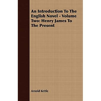 An Introduction to the English Novel  Volume Two Henry James to the Present by Kettle & Arnold