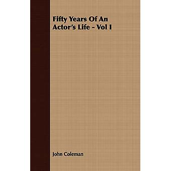 Fifty Years Of An Actors Life  Vol I by Coleman & John
