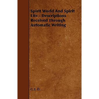 Spirit World And Spirit Life  Descriptions Received Through Automatic Writing by D. & C. E.