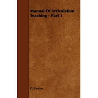 Manual Of Articulation Teaching  Part 1 by Greene & D.