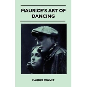 Maurices Art of Dancing  An Autobiographical Sketch with Complete Descriptions of Modern Dances and Full Illustrations Showing the Various Steps and Positions by Mouvet & Maurice