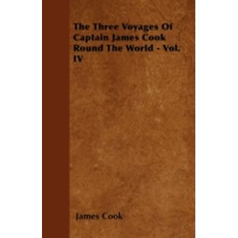The Three Voyages Of Captain James Cook Round The World  Vol. IV by Cook & James