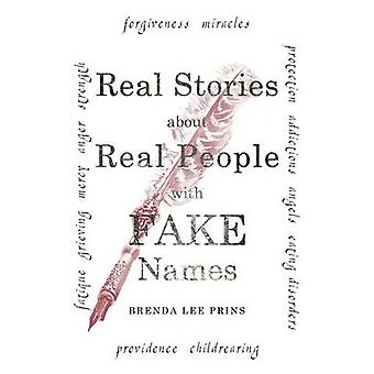 Real Stories About Real People With Fake Names by Prins & Brenda Lee
