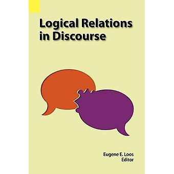 Logical Relations in Discourse by Loos & Eugene E.
