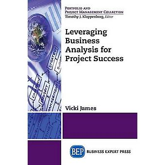 Leveraging Business Analysis for Project Success by James & Vicki