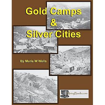 Gold Camps  Silver Cities by Wells & Merle W.
