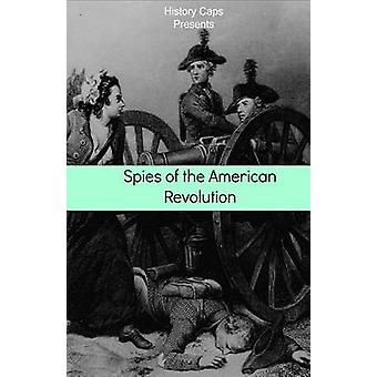 Spies of the American Revolution The History of George Washingtons Secret Spying Ring The Culper Ring by Brinkley & Howard