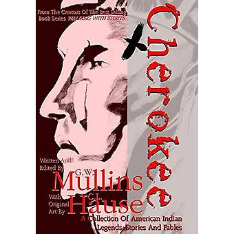 Cherokee A Collection of American Indian Legends Stories And Fables by Mullins & G.W.