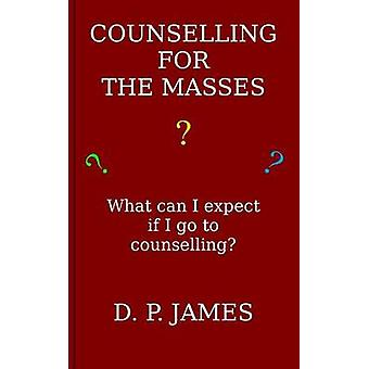 Counselling for the Masses What can I expect if I go to counselling by James & Dolores Patricia