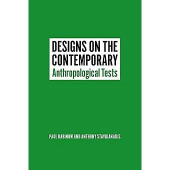 Designs on the Contemporary - Anthropological Tests by Paul Rabinow -