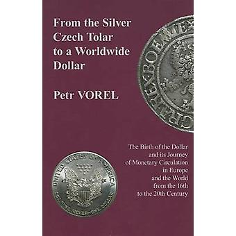 From the Silver Czech Tolar to a Worldwide Dollar - The Birth of the D