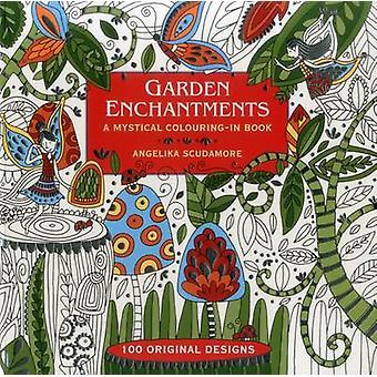 Garden Enchantments - A Mystical Colouring-in Book - 100 Original Desig