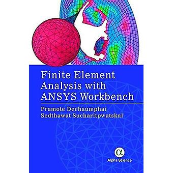 Finite Element Analysis with ANSYS Workbench by Pramote Dechaumphai -