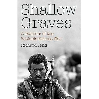 Shallow Graves - A Memoir of the Ethiopia-Eritrea War by Richard Reid