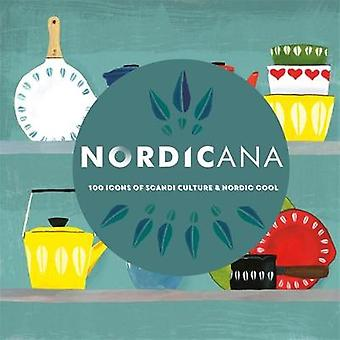 Nordicana - 100 Icons of Scandi Culture & Nordic Cool by Arrow Fil
