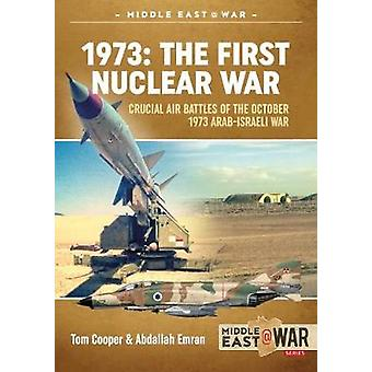 1973 - the First Nuclear War - Crucial Air Battles of the October 1973