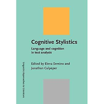 Cognitive Stylistics - Language and Cognition in Text Analysis by Elen