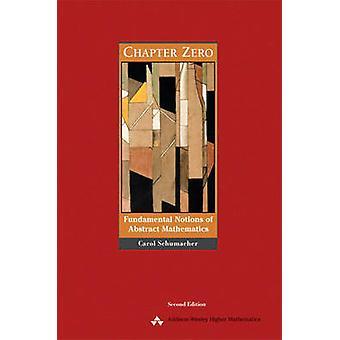 Chapter Zero  Fundamental Notions of Abstract Mathematics by Carol S Schumacher