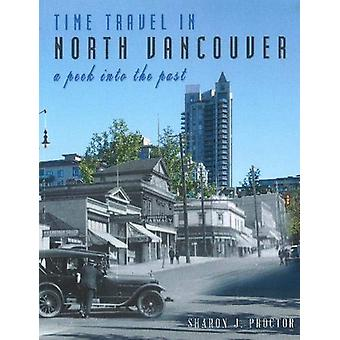 Time Travel in North Vancouver - A peek into the past by Sharon J. Pro