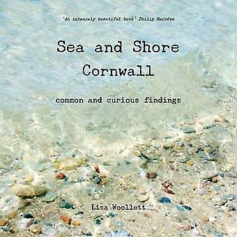 Sea and Shore Cornwall  Common and Curious Findings by Lisa Woollett