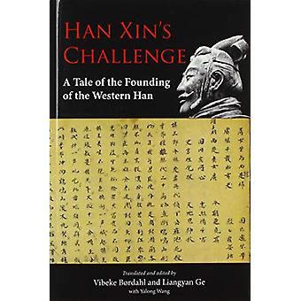 Han Xin's Challenge - A Tale of the Founding of the Western Han by Vib