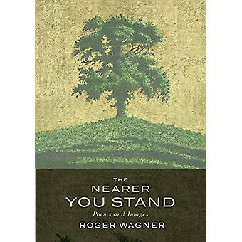 The Nearer You Stand - Poems and pictures by Roger Wagner - 9781786222