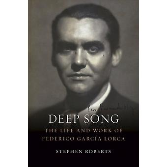 Deep Song  The Life and Work of Federico Garcia Lorca by Stephen Roberts