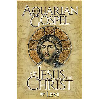The Aquarian Gospel of Jesus The Christ by Levi - 9781861187727 Book