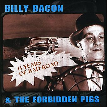Billy Bacon & Forbidden Pigs - 13 Years of Bad Road [CD] USA import