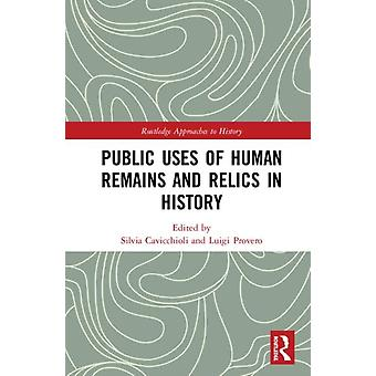 Public Uses of Human Remains and Relics in History by Edited by Silvia Cavicchioli & Edited by Luigi Provero