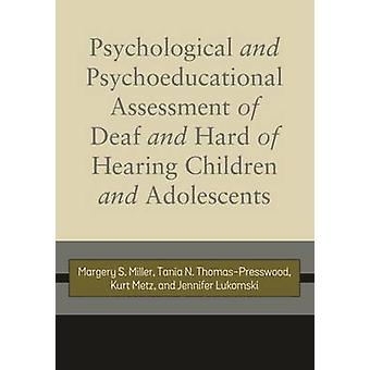 Psychological and Psychoeducational Assessment of Deaf and Hard of Hearing Children and Adolescents by Margery S Miller & Tania N Thomas Presswood & Kurt Metz & Jennifer Lukomski