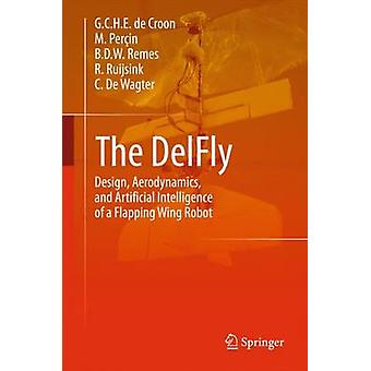 The Delfly - Design - Aerodynamics - and Artificial Intelligence of a
