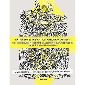 Extra Love: The Art of Hands-on Assists - The Definitive Manual for Yoga Teachers, Assistants and Advanced Students, VOLUME ONE