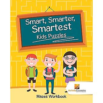 Smart - Smarter - Smartest Kids Puzzles - Mazes Workbook by Activity C