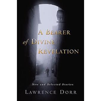A Bearer of Divine Revelation - New and Selected Stories by Lawrence D