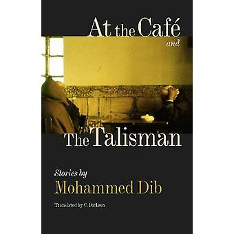 At the Cafe' and the Talisman by Mohammed Dib - C. Dickson - Mildred
