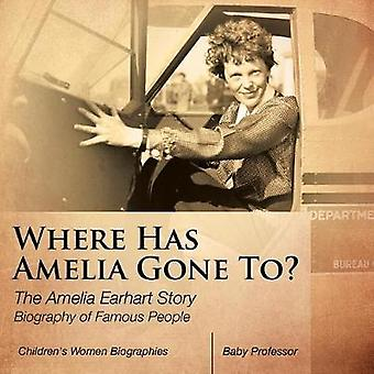 Where Has Amelia Gone To? The Amelia Earhart Story Biography of Famou