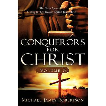 Conquerors for Christ - Volume 3 by Michael James Robertson - 9781606