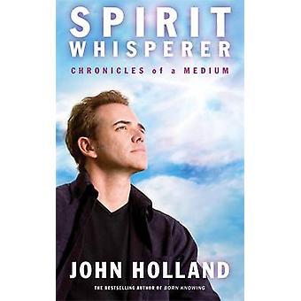 Spirit Whisperer - Chronicles of a Medium by John Holland - 9781848509